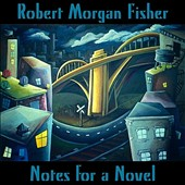 Robert Morgan Fisher: Notes for a Novel