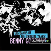 Benny Goodman: Big Bands Of the Swingin' Years: Benny Goodman
