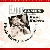 Harry James & His Musicmakers: Flash Harry: Broadcasts 1942-1946
