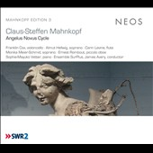 Claus-Steffen Mahnkopf: Angelus Novus Cycle / Almut Hellwig & Monika Meier-Schmid, sopranos; Ensemble Surplus