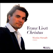 Liszt: Christus, the original version for piano / Nicholas Horvath, piano