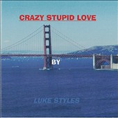 Luke Styles: Crazy Stupid Love