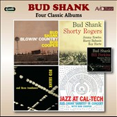 Bud Shank: Four Classic Albums: Blowin' Country/Bud Shank with Shorty Rogers & Bill Perkins/Bud Shank and Three Trombones/Jazz at Cal-Tech