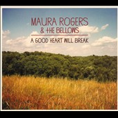 Maura Rogers & the Bellows: A Good Heart Will Break [Digipak]