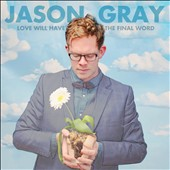 Jason Gray: Love Will Have the Final Word *