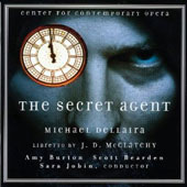 Michael Dellaira (contemporary): The Secret Agent, opera / Center for Contemporary Opera, Sara Jobin
