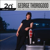 George Thorogood (Vocals/Guitar): 20th Century Masters The Millenium Collection - 10 Great Songs: *