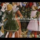 Fermate Il Passo: Tracing the Origins of Opera - works by Varoter, Tromboncino, Cara, de Luprano, Broco, Scotti / Vivabiancaluna Biffi