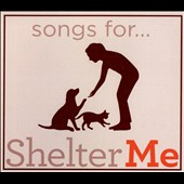 Various Artists: Songs for Shelter Me [Digipak]