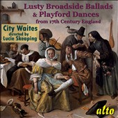 Lusty Broadside Ballads & Playford Dances from 17th Century England / City Waites, Lucie Skeaping