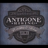 Antigone Rising: Whiskey & Wine, Vol. 2 [Digipak]