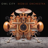 Owl City: Mobile Orchestra [7/10] *