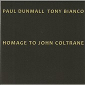 Paul Dunmall/Tony Bianco: Homage To John Coltrane