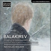 Balakirev: Complete Piano works, Vol. 2 - Waltzes and Nocturnes / Nicholas Walker, piano