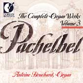 Pachelbel: Complete Organ Works Vol 3 / Antoine Bouchard