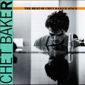 Chet Baker (Trumpet/Vocals/Composer): The Best of Chet Baker Sings
