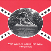 Megan Hicks: What Was Civil About That War... *