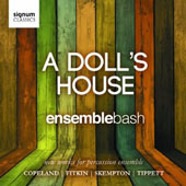 A Doll's House - works by Fitkin, Skempton, Montague, Bedford, Hayes, McGarr, Copeland / Ensemble Bash percussion ensemble