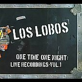 Los Lobos: One Time One Night: Live Recordings, Vol. 1 [Digipak]