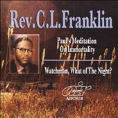 Rev. C.L. Franklin: Paul's Meditation on Immortality/Watchman, What of the Night?