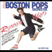 Keith Lockhart (Conductor)/Boston Pops Orchestra: Runnin' Wild: Keith Lockhart and the Boston Pops Play Glenn Miller