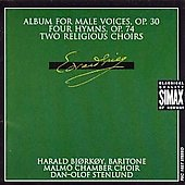 Edvard Grieg: Album fro Male Voices, Op. 30; Four Hymns, Op. 74; Two Religious Choirs