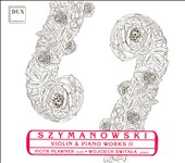 Szymanowski: Violin and Piano Works, Vol. 2