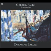 Gabriel Faure: Barcarolles / Delphine Bardin, piano