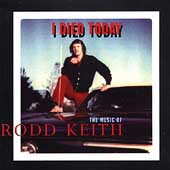 Rodd Keith: I Died Today