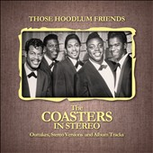 The Coasters: Those Hoodlum Friends: The Coasters in Stereo