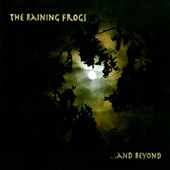 The Raining Frogs: ...And Beyond