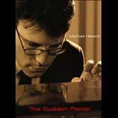 The Sudden Pianist - Michael Hersch: Suite from the Vanishing Pavilions / Michael Hersch, piano