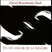 Rosenmann-Taub: En un Lugar de la Sangre, poetry & music spoken and performed / David Rosenmann-Taub, speaker, piano