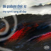 My Spirit Sang All Day - works by Finzi, Erb, Rutter, Debussy, Bruckner, Stanford, Madden / The Graduate Choir, New Zealand