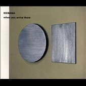 Ikebana: When You Arrive There [Digipak]