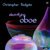 Electrfying Oboe - works by Wright, Redgate, Gorton, Fox, Roxburgh, Young / Christopher Redgate, oboe