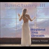 Sherry Finzer: Sanctuary III: Beyond the Dream [Digipak]
