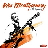 Wes Montgomery: In the Beginning: Early Recordings from 1949-1958 [Digipak]
