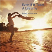 Randy Weldemere: Even If It Takes A Lifetime [Single]