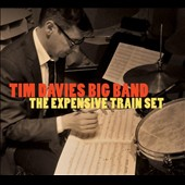 Tim Davies Big Band: Expensive Train Set [Digipak]