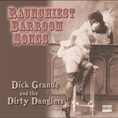 Dick Grande: Raunchiest Barroom Songs [PA]