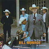 Bill Monroe: Far Across the Blue Water: Bill Monroe in Germany
