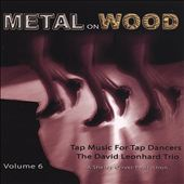 David Leonhardt: Tap Music for Tap Dancers, Vol. 6: Metal on Wood *
