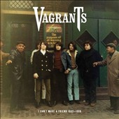 The Vagrants: I Can't Make A Friend 1965-1968 [Digipak] *