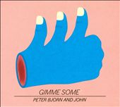 Peter Bjorn and John: Gimme Some [Digipak]
