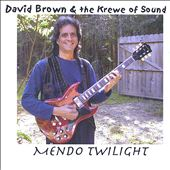 David M. Brown (New Orleans Guitar)/David Brown & the Krewe of Sound: Mendo Twilight *