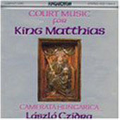 Court music for King Matthias / Czidra, Camerata Hungarica
