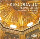 Frescobaldi: Harpsichord & Virginals, Vol. 3 / Richard Lester, harpsichord