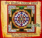 Bhakti House Band: Nada Bhakti: The Sound of Devotion, Vol. 1: Merging With the Sound [Digipak]