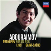 Prokofiev: Sonata No. 6; Liszt, Saint-Saens / Behzod Abduraimov, piano